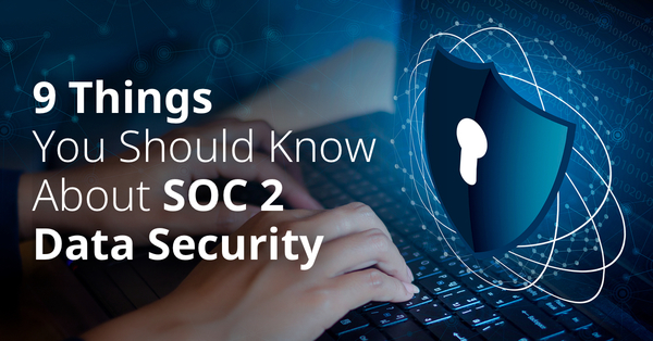 9 Things You Should Know About SOC 2 Data Security